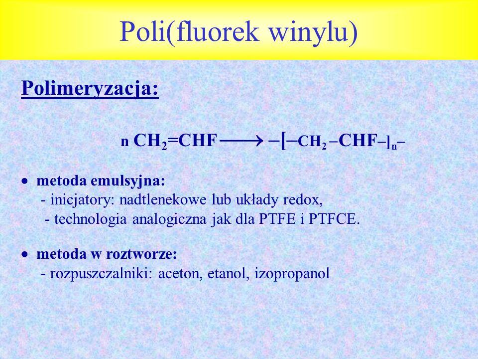 Poli(fluorek winylu) Polimeryzacja: n CH2=CHF  –[–CH2 CHF–]n–